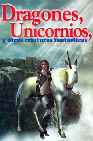 DRAGONES, UNICORNIOS Y OTRAS CRIATURAS FANTASTICAS