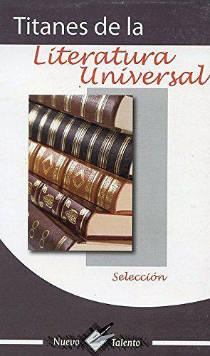 TITANES DE LA LITERATURA UNIVERSAL (COL. NUEVO TALENTO)