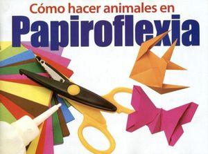 COMO HACER ANIMALES EN PAPIROFLEXIA