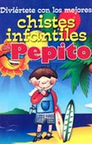 DIVIERTETE CON LOS MEJORES CHISTES INFANTILES DE PEPITO