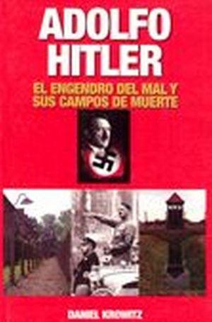 ADOLFO HITLER (EL ENGENDRO DEL MAL Y SUS CAMPOS DE MUERTE)