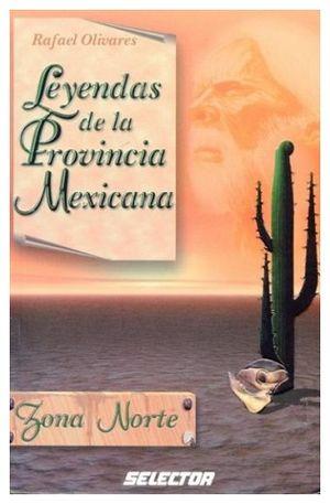 LEYENDAS DE LA PROVINCIA MEXICANA (ZONA NORTE)