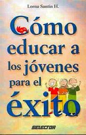 COMO EDUCAR A LOS JOVENES PARA EL EXITO