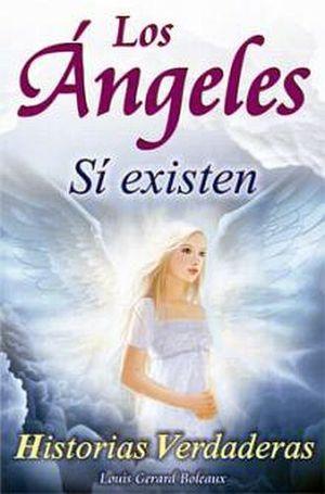 ÁNGELES SÍ EXISTEN, LOS -HISTORIAS VERDADERAS-