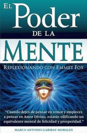 PODER DE LA MENTE, EL -REFLEXIONANDO CON EMMET FOX-
