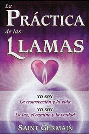 PRÁCTICA DE LAS LLAMAS, LA -YO SOY LA RESURRECCIÓN Y LA VIDA-