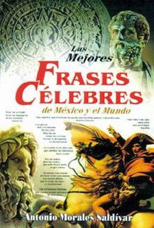 MEJORES FRASES CELEBRES DE MEXICO Y EL MUNDO