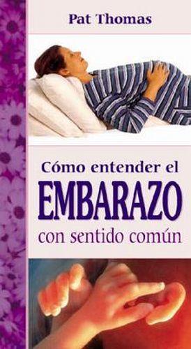 COMO ENTENDER EL EMBARAZO CON SENTIDO COMUN