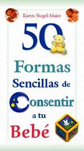 50 FORMAS SENCILLAS DE CONSENTIR A SU BEBE