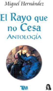 RAYO QUE NO CESA, EL (ANTOLOGIA)