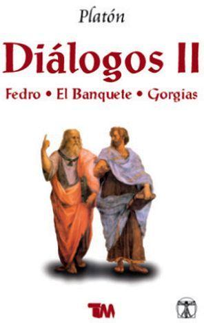 DIÁLOGOS (II) -FEDRO, EL BANQUETE, GORGIAS-