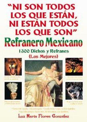 NI SON TODOS LOS QUE ESTAN... REFRANERO MEXICANO (1300 DICHOS)