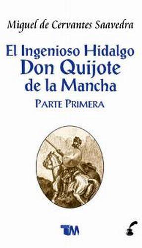 INGENIOSO HIDALGO DON QUIJOTE DE LA MANCHA (PARTE PRIMERA)