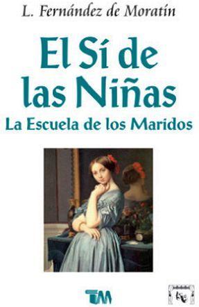 SI DE LAS NIÑAS, EL / ESCUELA DE LOS MARIDOS, LA