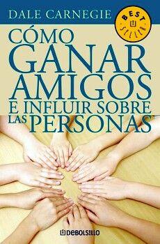 COMO GANAR AMIGOS E INFLUIR SOBRE LAS PERSONAS (DEBOLSILLO/ED.MEX