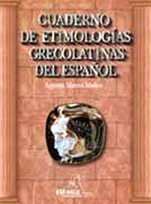 CUADERNO DE ETIMOLOGIAS GRECOLATINAS DEL ESPAÑOL 36ED/2R/3R/4R/5R