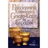 DICCIONARIO ETIMOLOGICO GRIEGO-LATIN DEL ESPAÑOL 14ED/2R/3R/4R/5R