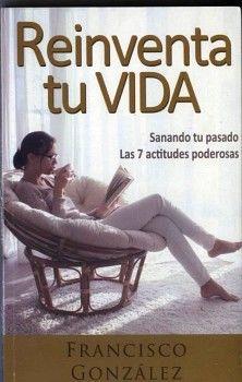 REINVENTA TU VIDA -SANANDO TU PASADO LAS 7 ACTITUDES PODEROSAS-