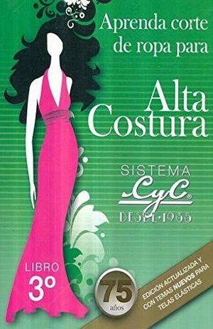 SISTEMA CYC 3RO. -APRENDA CORTE DE ROPA P/ALTA COSTURA-