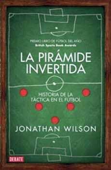 PIRÁMIDE INVERTIDA, LA -HISTORIA DE LA TÁCTICA EN EL FÚTBOL-