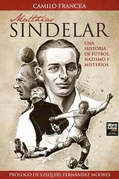 MATTHIAS SINDELAR -UNA HISTORIA DE FÚTBOL, NAZISMO Y MISTERIOS-