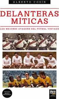DELANTERAS MÍTICAS -LOS MEJORES ATAQUES DEL FÚTBOL VINTAGE-
