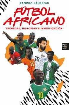 FÚTBOL AFRICANO -CRÓNICAS, HISTORIAS E INVESTIGACIÓN-