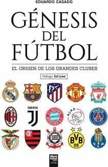 GÉNESIS DEL FÚTBOL -EL ORIGEN DE LOS GRANDES CLUBES-