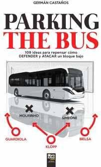 PARKING THE BUS -109 IDEAS PARA REPENSAR CÓMO DEFENDER Y ATACAR-
