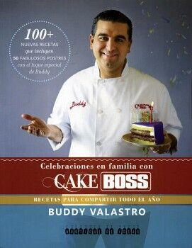 CELEBRACIONES EN FAMILIA CON CAKE BOSS -RECETAS P/COMPARTIR TODO-
