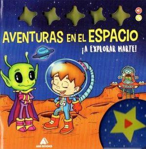 AVENTURAS EN EL ESPACIO -A EXPLORAR MARTE!- (C/SONIDOS/CARTONE)