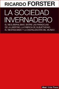 SOCIEDAD INVERNADERO, LA -EL NEOLIBERALISMO: ENTRE LAS PARADOJAS-