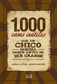 1000 COSAS INUTILES QUE UN CHICO DEBERIA SABER ANTES DE SER