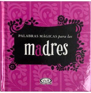 PALABRAS MAGICAS PARA LAS MADRES (EMPASTADO)