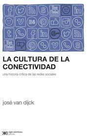 CULTURA DE LA CONECTIVIDAD, LA  -UNA HISTORIA CRITICA DE LAS REDE