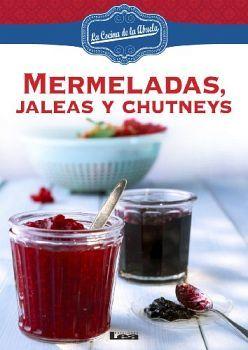 MERMELADAS, JALEAS Y CHUTNEYS (LA COCINA DE LA ABUELA)