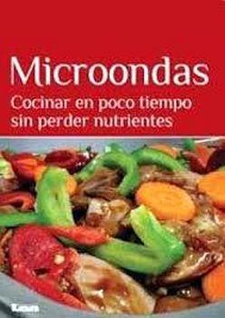 MICROONDAS -COCINAR EN POCO TIEMPO SIN PERDER NUTRIENTES-