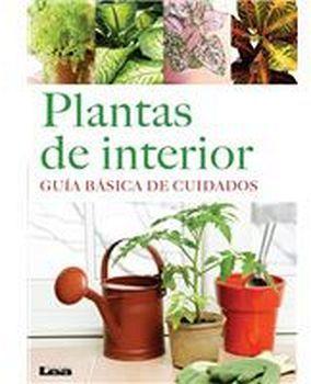 PLANTAS DE INTERIOR -GUIA BASICA DE CUIDADOS-