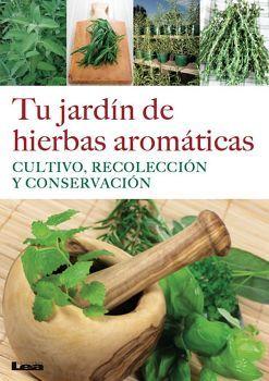 TU JARDIN DE HIERBAS AROMATICAS -CULTIVO, RECOLECCION Y CONSER.)