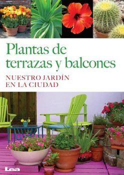 PLANTAS DE TERRAZAS Y BALCONES -NUESTRO JARDIN EN LA CIUDAD-