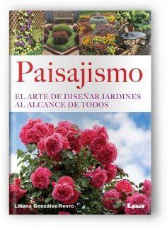PAISAJISMO -EL ARTE DE DISEÑAR JARDINES AL ALCANCE DE TODOS-
