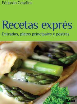 RECETAS EXPRES -ENTRADAS, PLATOS PRINCIPALES Y POSTRES-