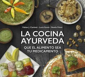 COCINA AYURVEDA, LA -QUE EL ALIMENTO SEA TU MEDICAMENTO-