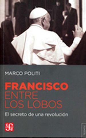 FRANCISCO ENTRE LOS LOBOS -EL SECRETO DE UNA REVOLUCION-