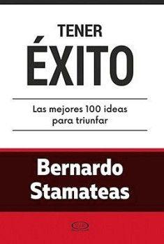 TENER EXITO -LAS 100 MEJORES IDEAS PARA TRIUNFAR-