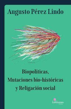 BIOPOLÍTICAS, MUTACIONES BIO-HISTÓRICAS Y RELIGACIÓN SOCIAL
