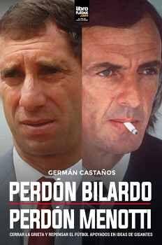 PERDÓN BILARDO - PERDÓN MENOTTI -CERRAR LA GRIETA Y REPENSAR-