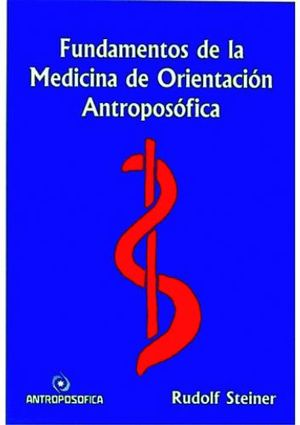 FUNDAMENTOS DE LA MEDICINA DE ORIENTACION ANTROPOSOFICA