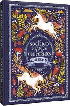 SOCIEDAD MAGICA DE LOS UNICORNIOS, LA -GUIA OFICIAL- (EMPASTADO)