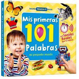 MIS PRIMERAS 101 PALABRAS -MI PEQUEÑO MUNDO- (C/SONIDOS)